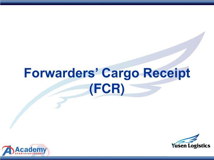 Forwarders' Cargo Receipt (FCR)