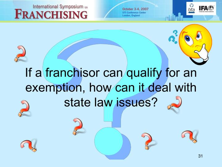 If a franchisor can qualify for an exemption, how can it deal with state law issues?