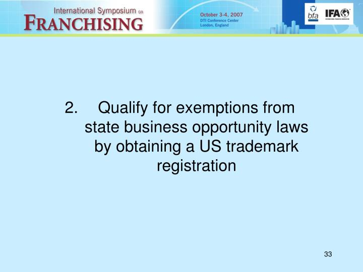 Qualify for exemptions from state business opportunity laws by obtaining a US trademark registration