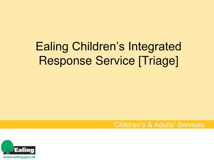 Ealing children s integrated response service triage