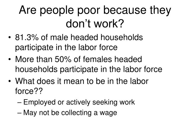 Are people poor because they don t work