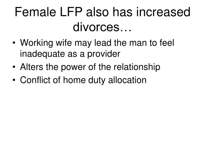 Female LFP also has increased divorces…