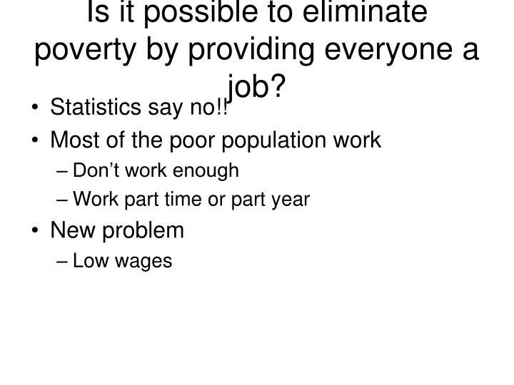 Is it possible to eliminate poverty by providing everyone a job?