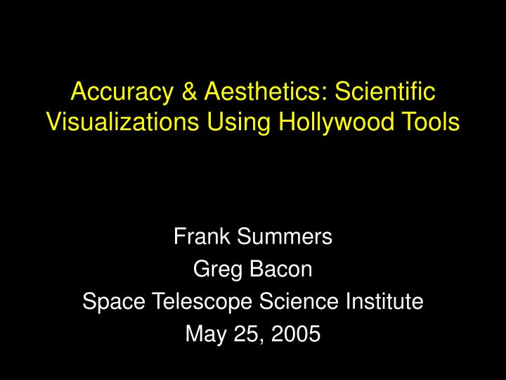 accuracy aesthetics scientific visualizations using hollywood tools n.