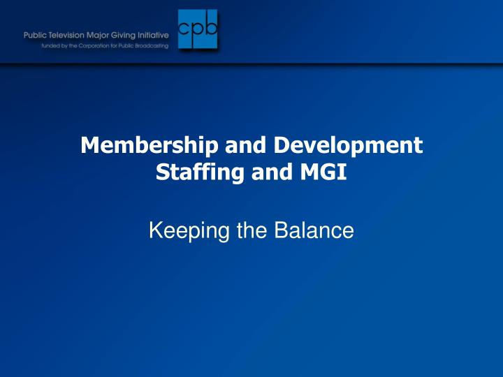 Membership and Development Staffing and MGI