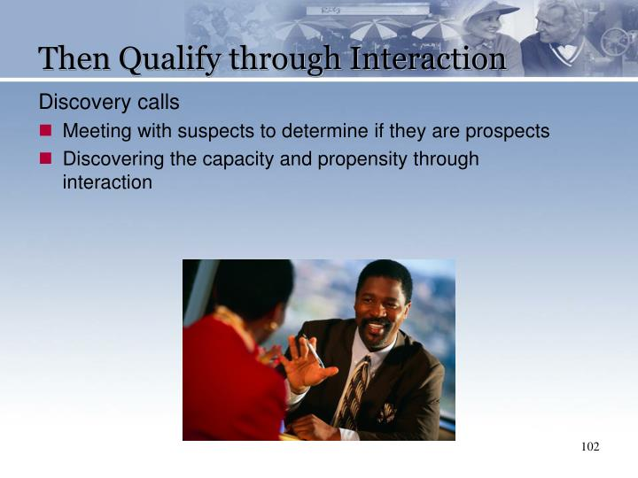 Then Qualify through Interaction