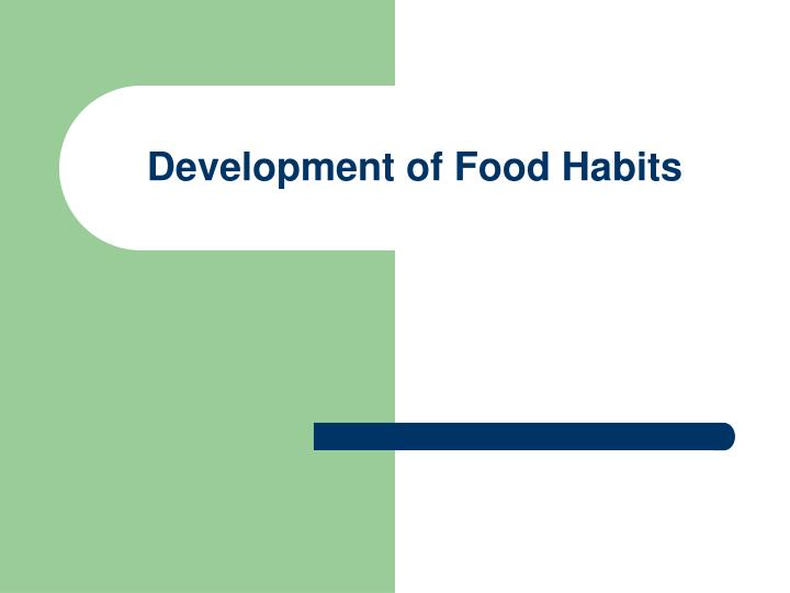 Development of food habits