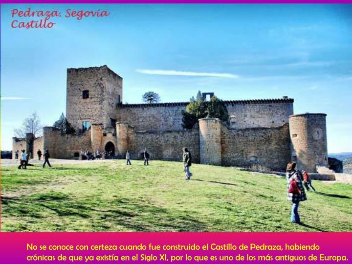No se conoce con certeza cuando fue construido el Castillo de Pedraza, habiendo