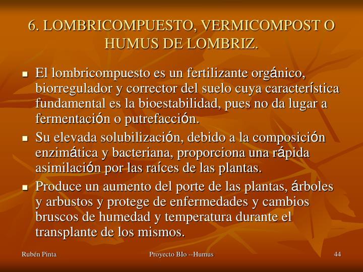 6. LOMBRICOMPUESTO, VERMICOMPOST O HUMUS DE LOMBRIZ.