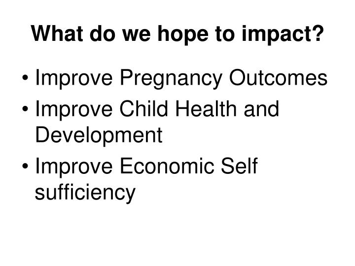 What do we hope to impact