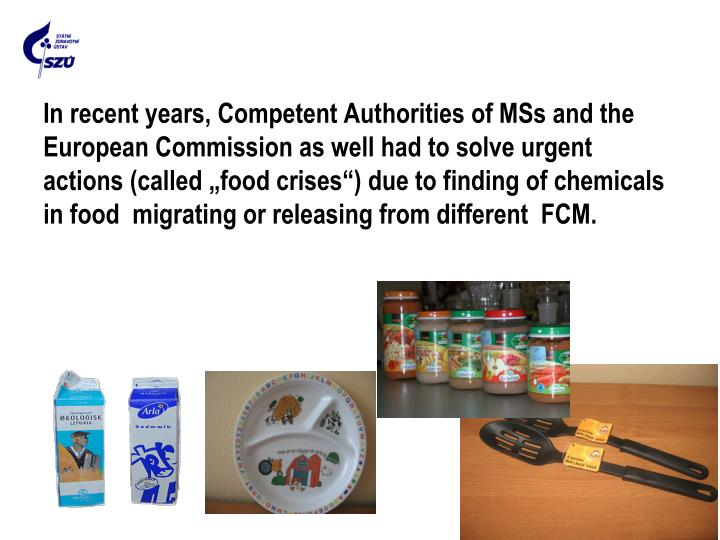 "In recent years, Competent Authorities of MSs and the European Commission as well had to solve urgent actions (called ""food crises"") due to finding of chemicals  in food  migrating or releasing from different  FCM."
