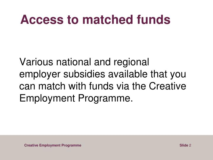 Access to matched funds