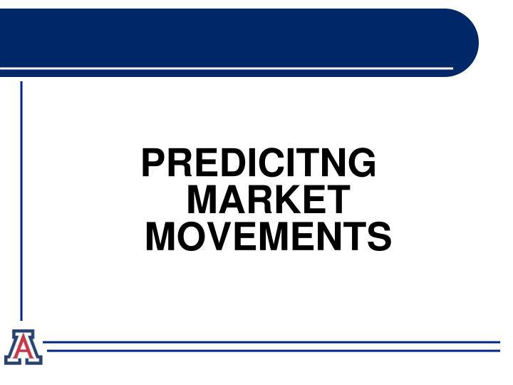 PREDICITNG MARKET MOVEMENTS