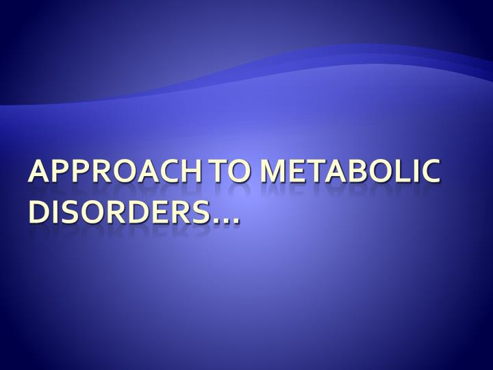 Approach to metabolic disorders