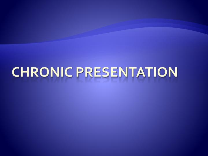 Chronic Presentation
