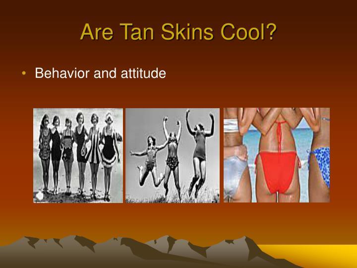 Are Tan Skins Cool?