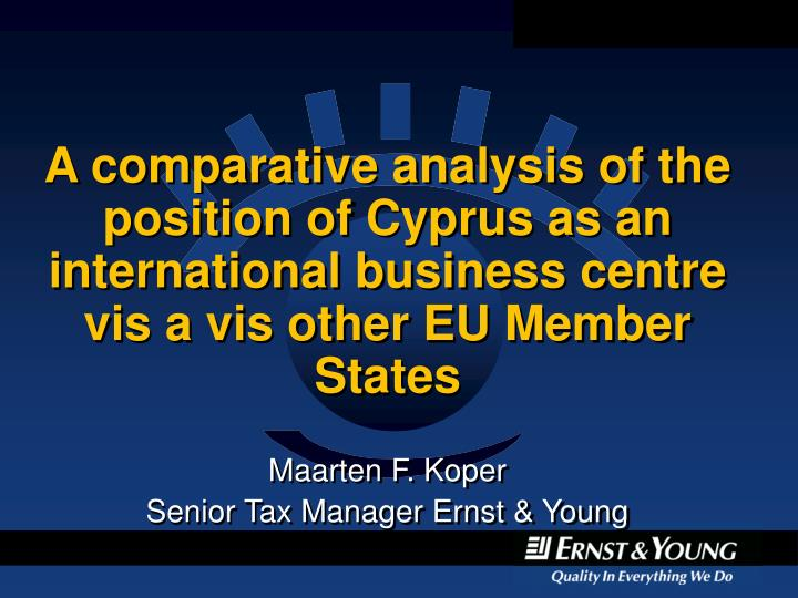 A comparative analysis of the position of Cyprus as an international business centre vis a vis other...