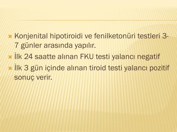 Konjenital hipotiroidi ve fenilketonüri testleri 3-7 günler arasında yapılır.