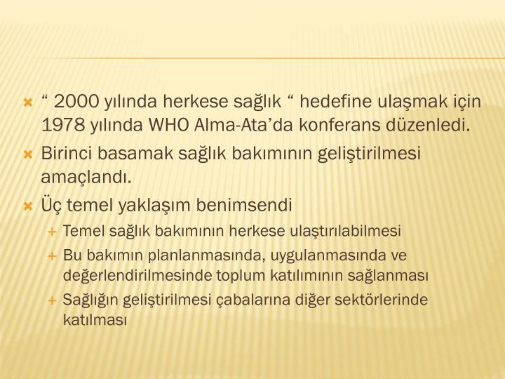 """"""" 2000 yılında herkese sağlık """" hedefine ulaşmak için  1978 yılında WHO Alma-Ata'da ko..."""