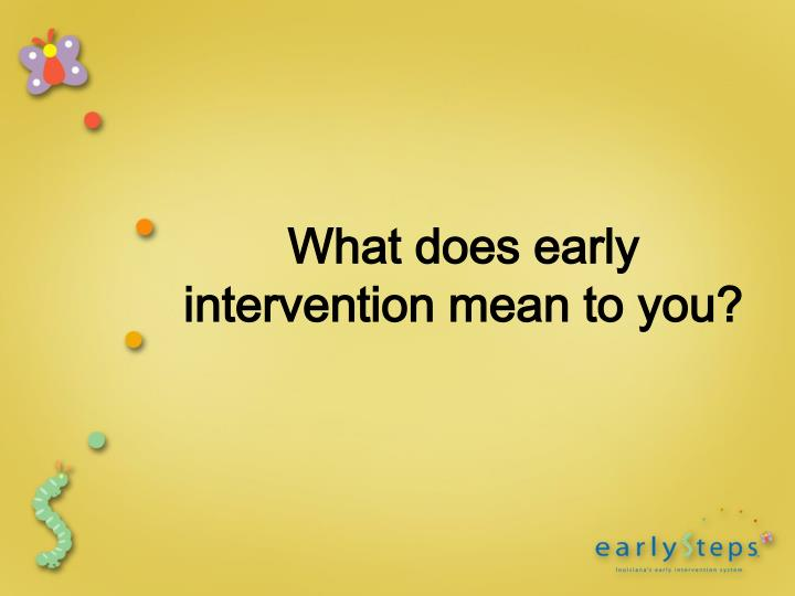 What does early intervention mean to you?