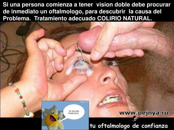 Si una persona comienza a tener  vision doble debe procurar