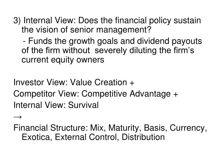 3) Internal View: Does the financial policy sustain the vision of senior management?