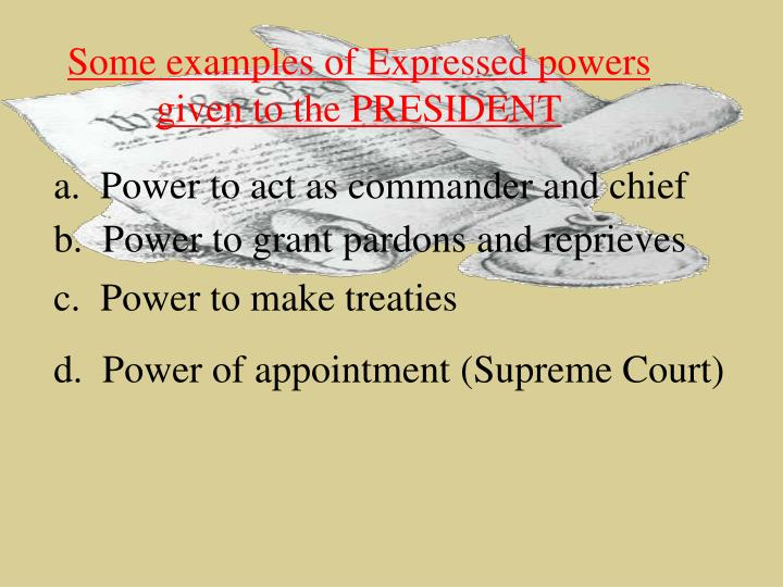 Some examples of Expressed powers given to the PRESIDENT