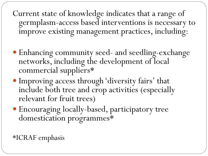 Current state of knowledge indicates that a range of germplasm-access based interventions is necessary to improve existing management practices, including: