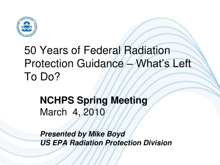 50 years of federal radiation protection guidance what s left to do
