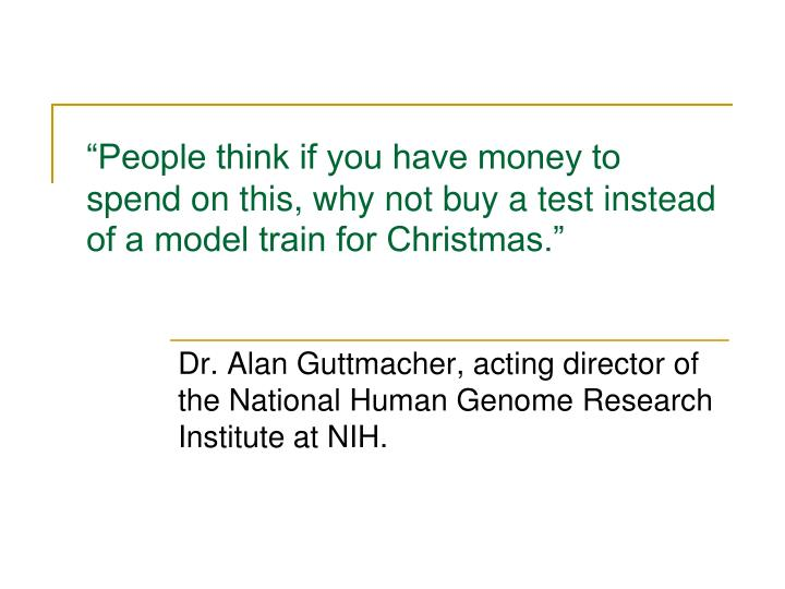 """People think if you have money to spend on this, why not buy a test instead of a model train for Christmas."""