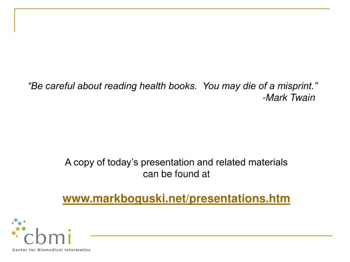 """Be careful about reading health books.  You may die of a misprint."""