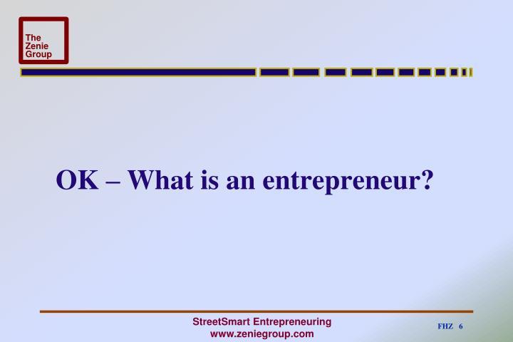 OK – What is an entrepreneur?