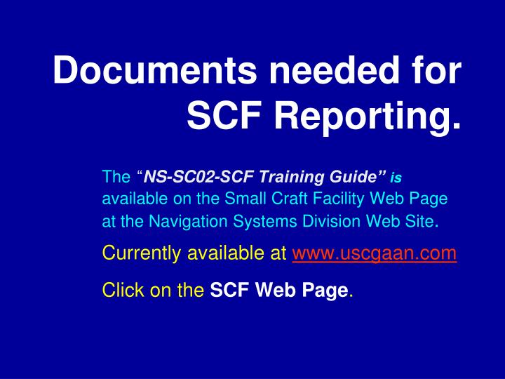 Documents needed for SCF Reporting.