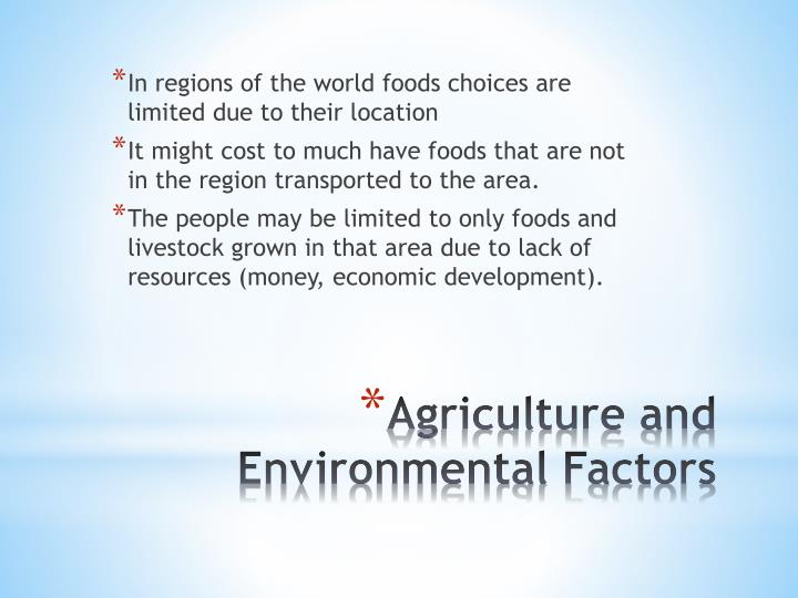 In regions of the world foods choices are limited due to their location