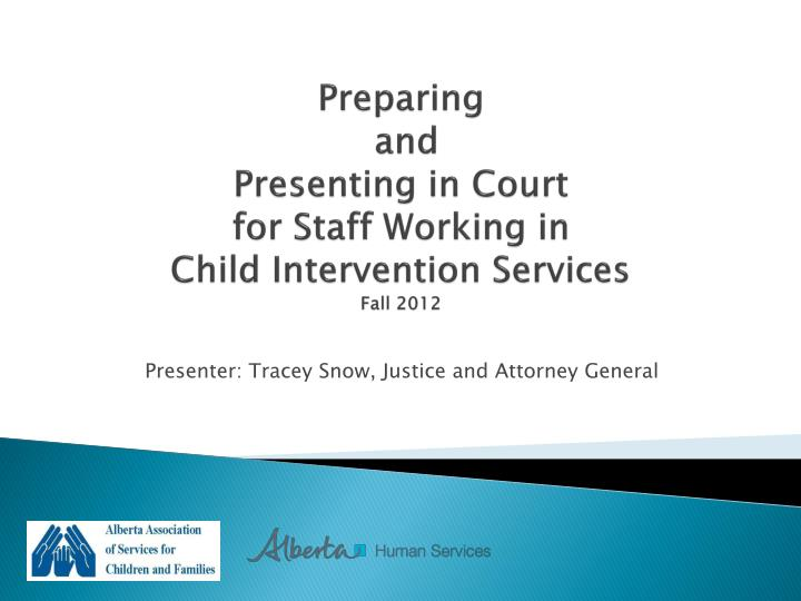 preparing and presenting in court for staff working in child intervention services fall 2012 n.