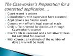 the caseworker s preparation for a contested application