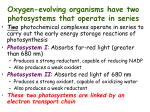 oxygen evolving organisms have two photosystems that operate in series