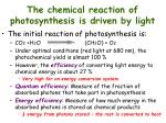 the chemical reaction of photosynthesis is driven by light