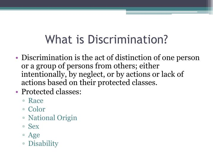 what is discrimination Unlawful discrimination is defined as unfair treatment because of an individual's membership in a particular group, called a protected class massachusetts civil rights laws outlaws discrimination against members of protect classes in.