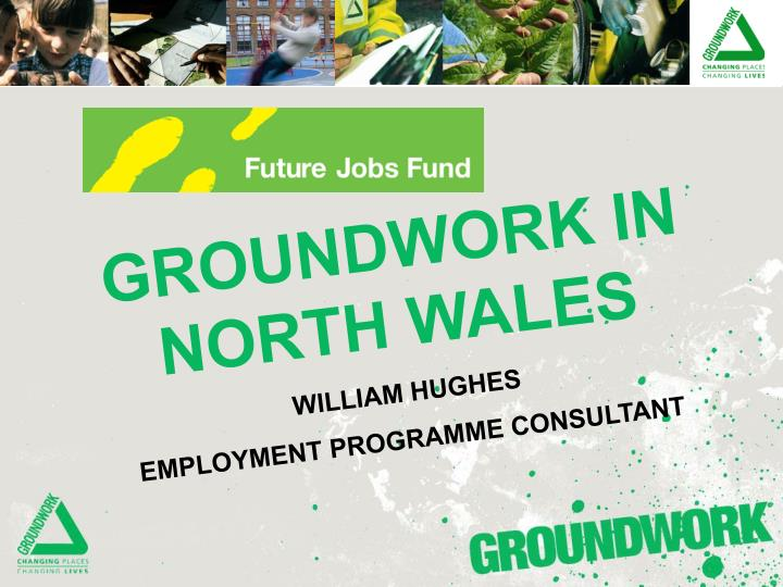 GROUNDWORK IN NORTH WALES
