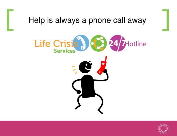 Help is always a phone call away
