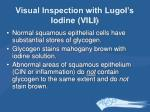 visual inspection with lugol s iodine vili