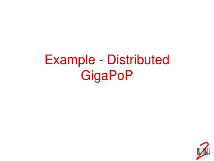 Example - Distributed GigaPoP