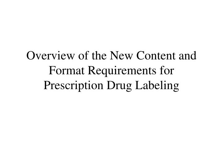 Overview of the new content and format requirements for prescription drug labeling