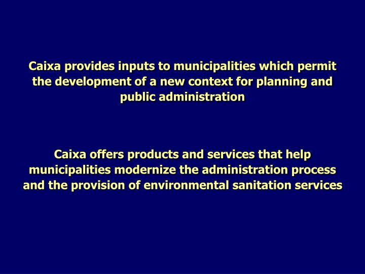 Caixa provides inputs to
