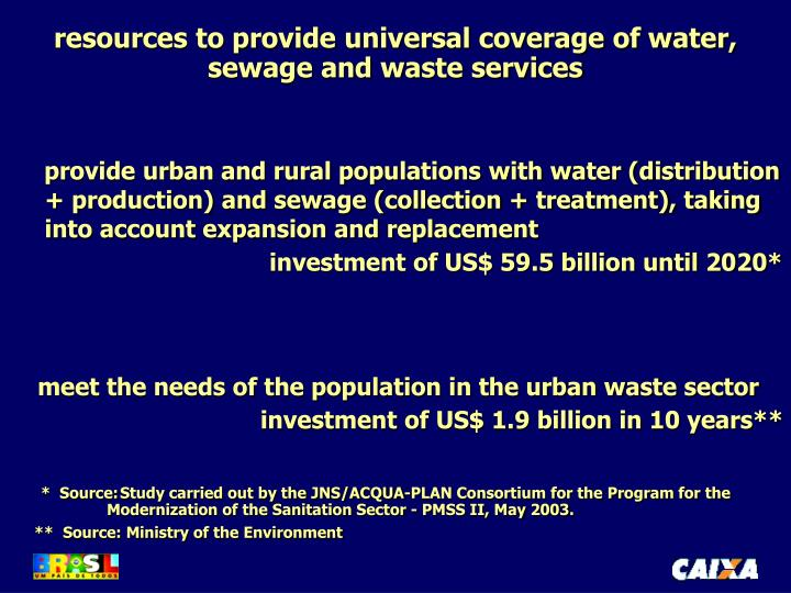 resources to provide universal coverage of water, sewage and waste services