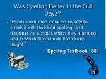 was spelling better in the old days