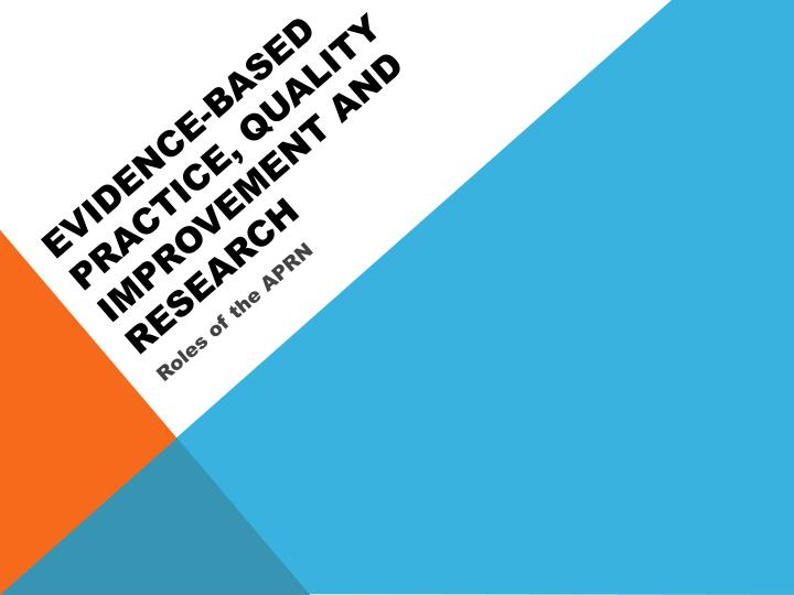 Evidence-Based Practice, Quality Improvement and Research