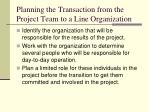 planning the transaction from the project team to a line organization