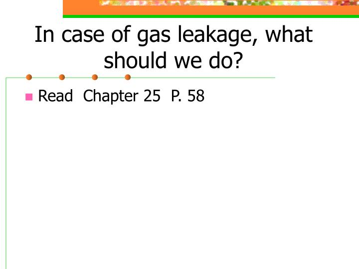 In case of gas leakage, what should we do?